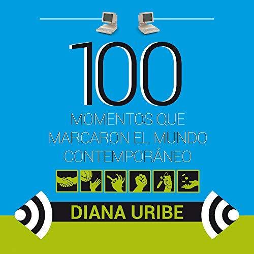 100 momentos que marcaron el mundo contemporáneo