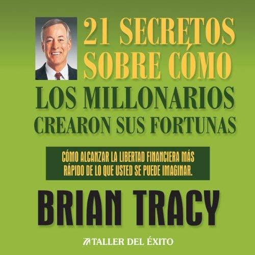 21 Secretos Sobre Como Los Millonarios Crearon Sus Fortunas