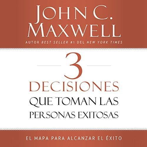 3 Decisiones que toman las personas exitosas El mapa para alcanzar el éxito