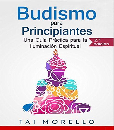 Budismo para Principiantes Una Guía Práctica para la Iluminación Espiritual