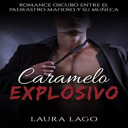 Caramelo Explosivo: Romance Oscuro entre el Padrastro Mafioso y su Muñeca