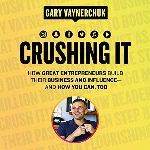 Crushing It! How Great Entrepreneurs Build Their Business and Influence-and How You Can, Too