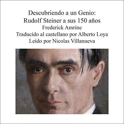 Descubriendo a un Genio Rudolf Steiner a sus 150 años