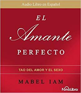 El Amante Perfecto: El Tao del Amor y el Sexo