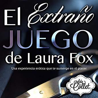 El Extraño Juego de Laura Fox Una experiencia erótica que sumerge en el placer