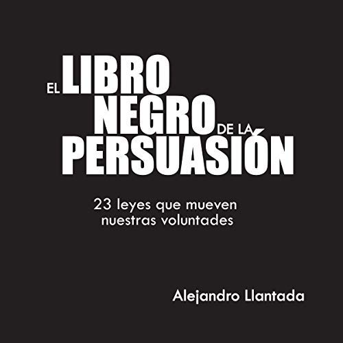 El Libro Negro de la Persuasión 23 leyes que mueven nuestras voluntades