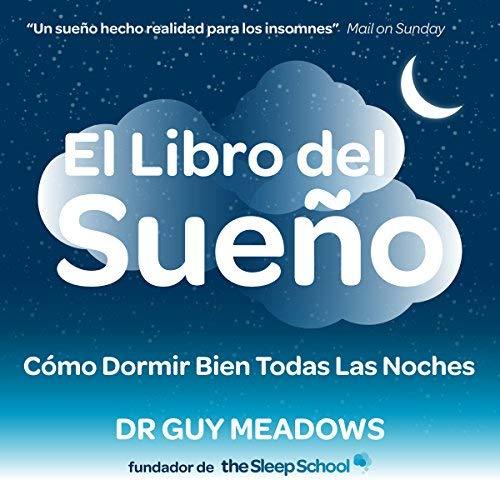 El Libro del Sueño: Como Dormir Bien Todas Las Noches