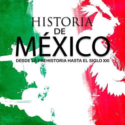 Historia completa de México Desde la prehistoria hasta el siglo XXI