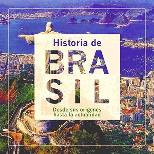 Historia de Brasil Desde sus orígenes hasta la actualidad