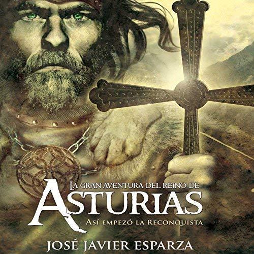 La Gran Aventura del Reino de Asturias Así Empezó la Reconquista