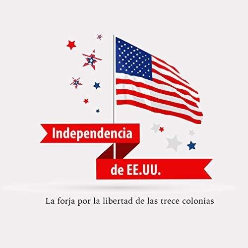 La Independencia Norteamericana La forja por la libertad de las trece colonias
