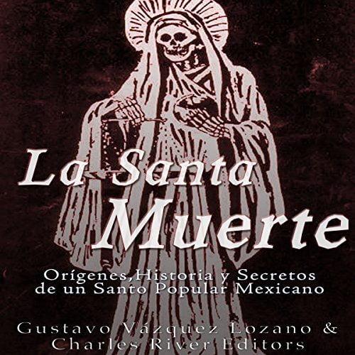 La Santa Muerte: Orígenes, Historia y Secretos de un Santo Popular Mexicano