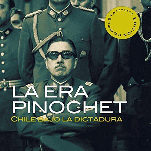 La era Pinochet Chile bajo la dictadura