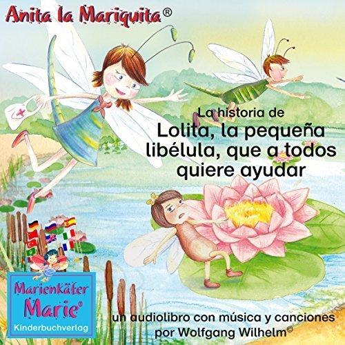 La historia de Lolita, la pequeña libélula, que a todos quiere ayudar.