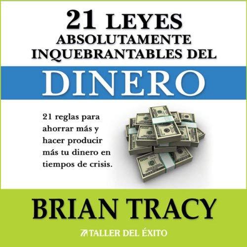 Las 21 Leyes Inquebrantables del Dinero