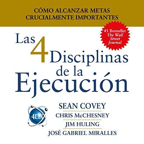 Las 4 Disciplinas de la Ejecución Cómo alcanzar metas crucialmente importantes
