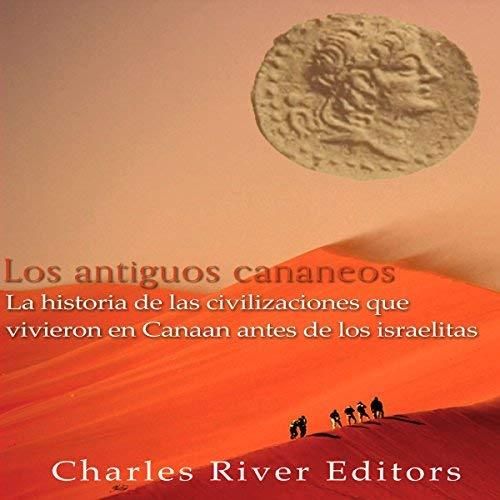 Los antiguos cananeos la historia de las civilizaciones que vivieron en Canaan antes de los israelitas