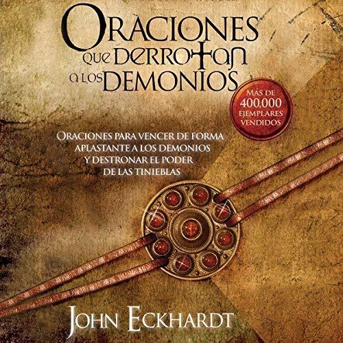 Oraciones Que Derrotan A Los Demonios: Oraciones para vencer de forma aplastante a los demonios
