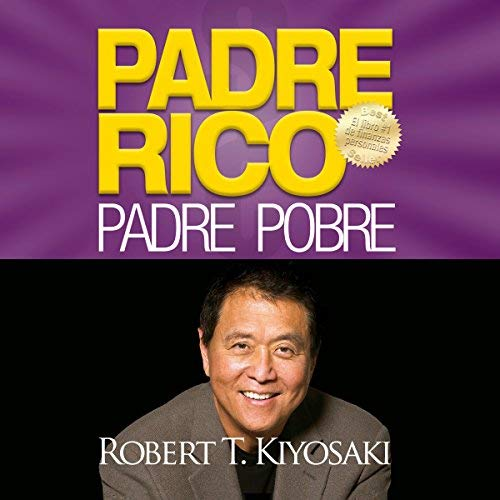 Padre Rico, Padre Pobre Qué les enseñan los ricos a sus hijos acerca del dinero. ¡que los pobres y la clase media no!