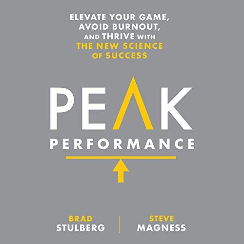 Peak Performance Elevate Your Game, Avoid Burnout, and Thrive with the New Science of Success