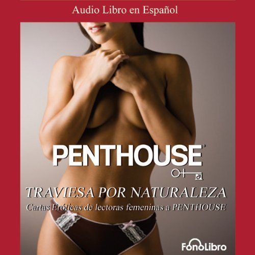 Penthouse: Traviesa por naturaleza: Cartas Eróticas de las lectoras femeninas a Penthouse