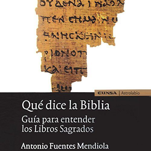 Qué Dice la Biblia: Guía para entender los Libros Sagrados