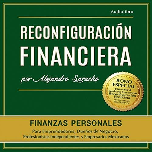 Reconfiguración Financiera Piensa, Gana, Administra, Invierte y Potencia tu dinero como la gente rica