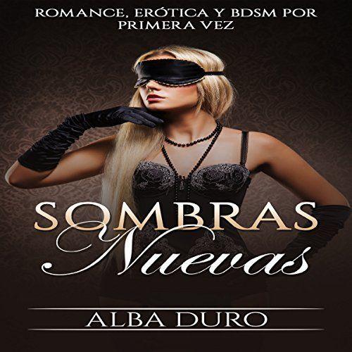 Sombras Nuevas: Romance, Erótica y BDSM por Primera Vez